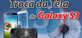Troca de Tela Quebrada Samsung Galaxy S3