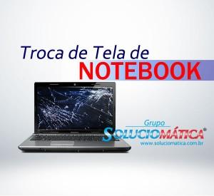 Conserto – Troca de Tela de Notebook