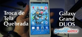 Troca de tela do Samsung Galaxy Grand Duos