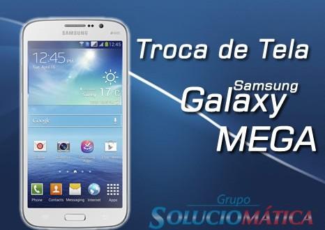 Troca de Tela Galaxy MEGA